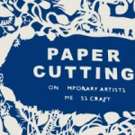 PAPER CUTTING. Contemporary Artists. Timeless Craft.